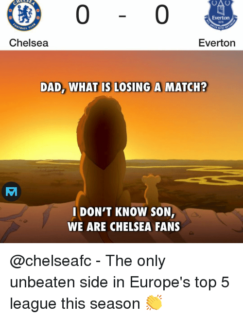 Chelsea, Dad, and Everton: 0  Everton  1878  BALL  Chelsea  Everton  DAD, WHAT IS LOSING A MATCH?  IDON'T KNOW SON  WE ARE CHELSEA FANS @chelseafc - The only unbeaten side in Europe's top 5 league this season 👏