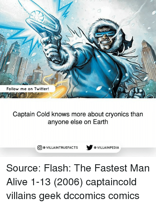Geeking: 0  Follow me on Twitter!  Captain Cold knows more about cryonics than  anyone else on Earth  回@VILLA IN TRUEFACTS  步@VILLA IN PEDI Source: Flash: The Fastest Man Alive 1-13 (2006) captaincold villains geek dccomics comics