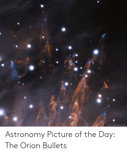Gemini, Orion, and Astronomy: 0  Gemini Observatory/AURA Astronomy Picture of the Day: The Orion Bullets