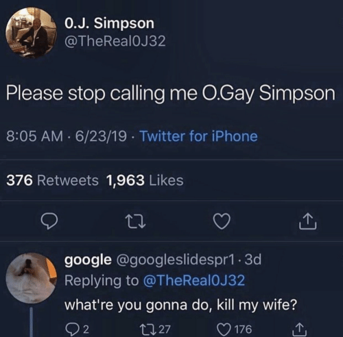 Google, Iphone, and Twitter: 0.J. Simpson  @TheReal0J32  Please stop calling me O.Gay Simpson  8:05 AM 6/23/19 Twitter for iPhone  376 Retweets 1,963 Likes  google @googleslidespr1.3d  Replying to @TheReal 0J 32  what're you gonna do, kill my wife?  t127  2  176