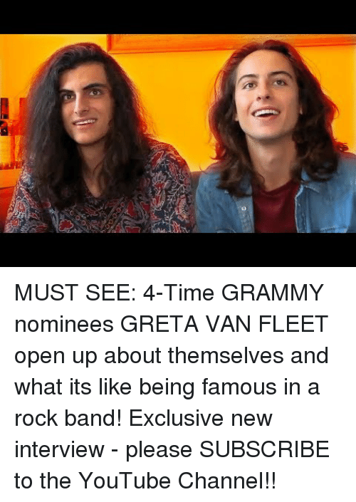 youtube.com, Time, and Grammy: 0     MUST SEE: 4-Time GRAMMY nominees GRETA VAN FLEET open up about themselves and what its like being famous in a rock band! Exclusive new interview - please SUBSCRIBE to the YouTube Channel!!