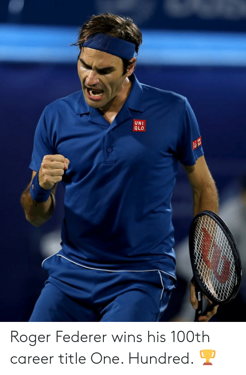 Roger: 0  UNI  QLO Roger Federer wins his 100th career title   One. Hundred. 🏆