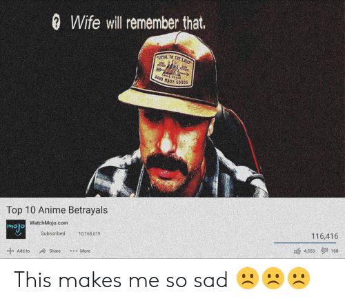 Anime, Wife, and Sad: 0 Wife will remember that.  LOYAL TO TA  HAND HADE GoDDS  Top 10 Anime Betrayals  mojo  WatchMojo.com  Subscribed  10,168,619  116,416  Add to Share 。。。More  4,553タ1 168 This makes me so sad ☹☹☹
