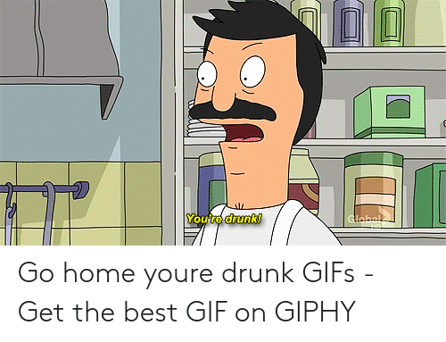 Drunk Gifs: 0  You're drunk! Go home youre drunk GIFs - Get the best GIF on GIPHY