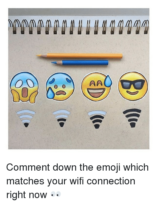 The Emojis: 00  AA  -C) (D Comment down the emoji which matches your wifi connection right now 👀