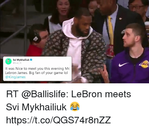 astrologymemes.com: 00. Svi Mykhailiuk  It was Nice to meet you this evening Mr.  Lebron James. Big fan of your game lol  @KingJames RT @Ballislife: LeBron meets Svi Mykhailiuk 😂 https://t.co/QGS74r8nZZ