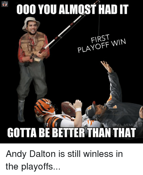 Andy Dalton: 000 YOU ALMOST HAD IT  FIRST  WIN  @NFL MEM  GOTTA BEBETTER THAN THAT Andy Dalton is still winless in the playoffs...