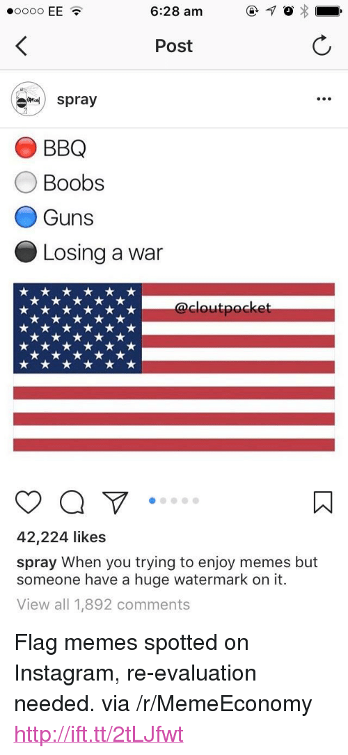 """Flag Memes:  #0000 EE .  6:28 am  Post  spray  O BBQ  O Boobs  Guns  Losing a war  cloutpocke  42,224 likes  spray When you trying to enjoy memes but  someone have a huge watermark on it.  View all 1,892 comments <p>Flag memes spotted on Instagram, re-evaluation needed. via /r/MemeEconomy <a href=""""http://ift.tt/2tLJfwt"""">http://ift.tt/2tLJfwt</a></p>"""
