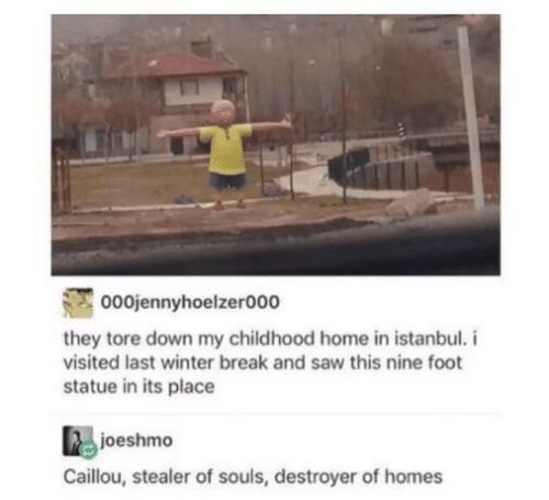 Caillou, Saw, and Winter: 000jennyhoelzer000  they tore down my childhood home in istanbul.  visited last winter break and saw this nine foot  statue in its place  joeshmo  Caillou, stealer of souls, destroyer of homes