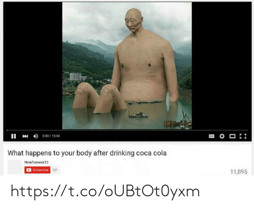 cola: 001554  What happens to your body after drinking coca cola  Nowforever13  Subecribe 207  1,895 https://t.co/oUBtOt0yxm