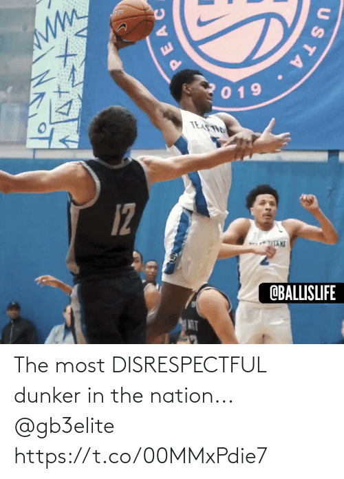 the nation: 019  TEASTHO  12  OBALLISLIFE  MT  PEAC  STA. The most DISRESPECTFUL dunker in the nation... @gb3elite https://t.co/00MMxPdie7