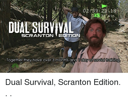 dual survival: 02-33:22,13%  SCRANTON EDITION  logether they have over 3 montns and T day of survial Training