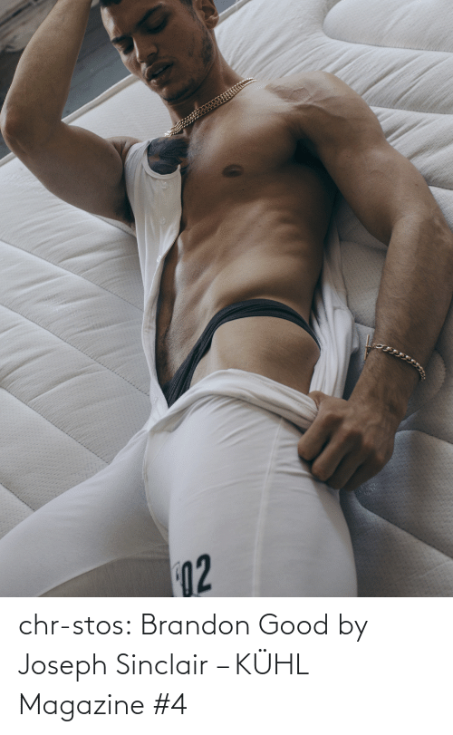 joseph: 02 chr-stos:  Brandon Good by Joseph Sinclair – KÜHL Magazine #4