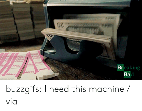 Bad, Breaking Bad, and Tumblr: 021  07  o004s  $2000  $2000  s2000  S2000  s2000  sad  S2000  Breaking  Bad  000ES  vote for Bernie buzzgifs:  I need this machine / via