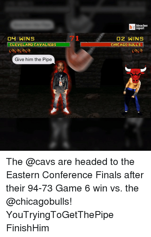 eastern conference finals: 04 WINS  CLEVELAND CAVALIERS  Give him the Pipe  bleacher  report  O2 WINS  CHICAGO BULLS The @cavs are headed to the Eastern Conference Finals after their 94-73 Game 6 win vs. the @chicagobulls! YouTryingToGetThePipe FinishHim