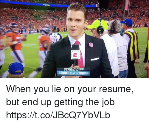 Jobbed: 07  SERGIO DIPP  @ESPNNFL When you lie on your resume, but end up getting the job https://t.co/JBcQ7YbVLb