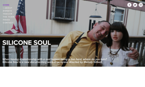 Home, Human, and Soul: 0OO  HOME  + ABOUT  DONATE  THE TEAM  PRESS  CONT  SILICONE SOUL  ip with a real human being is too hard, where do you turn?  Silicone Soul i  s a new documentary  ork-in-progress directed by Melody Gilbe