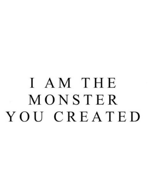 cre: 1 ΑM THE  MONSTER  YOU CRE ATED