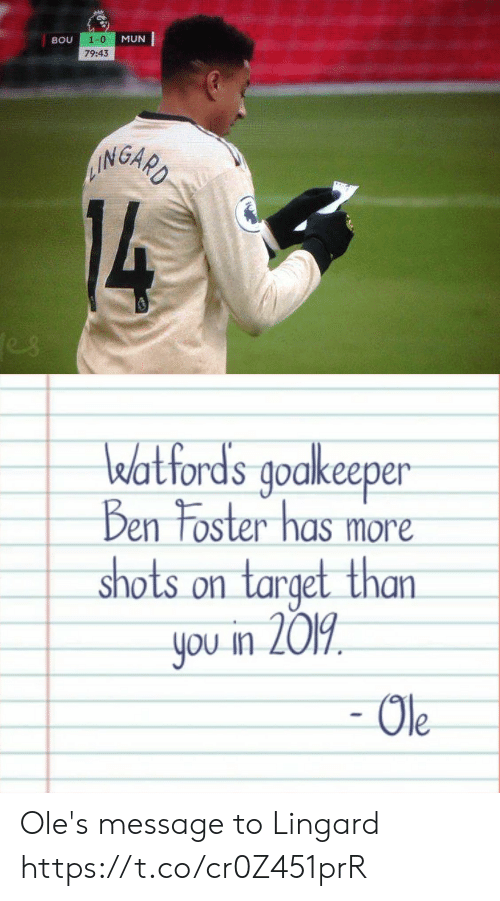 ole: 1-0  MUN  BOU  79:43  AINGARD  14  es   watfords goakeeper  Ben Foster has more  shots on target than  you in 2019  - Ole Ole's message to Lingard https://t.co/cr0Z451prR