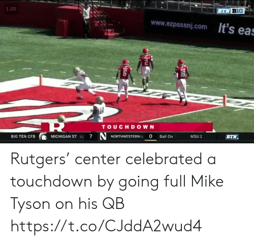 Michigan: 1.00  BTN BIG  www.ezpassnj.com ts eas  TOUCHDOWN  NORTHWESTERN-  7  0  BIG TEN CFB  MICHIGAN ST 21  Ball On  MSU 1  BTN Rutgers' center celebrated a touchdown by going full Mike Tyson on his QB https://t.co/CJddA2wud4