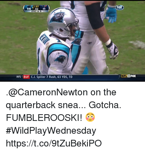 Memes, Nfl, and Rush: 1:07  FOX  14 2ND O  2ND &6  NFL BUF C.J. Spiller 7 Rush, 63 YDS, TD  NFLON FOX .@CameronNewton on the quarterback snea...  Gotcha.  FUMBLEROOSKI! 😳 #WildPlayWednesday https://t.co/9tZuBekiPO