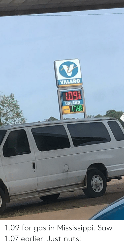 Mississippi: 1.09 for gas in Mississippi. Saw 1.07 earlier. Just nuts!