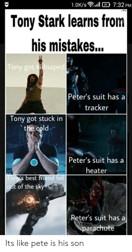 tonys: 1.0K/s  2 7:32 PM  Tony Stark learns from|  his mistakes...  Tony got kidnaped  Peter's suit has a  tracker  Tony got stuck in  the cold  Peter's suit has  heater  Tony's best friend fell  out of the sky  Reter's suit has  parachute Its like pete is his son