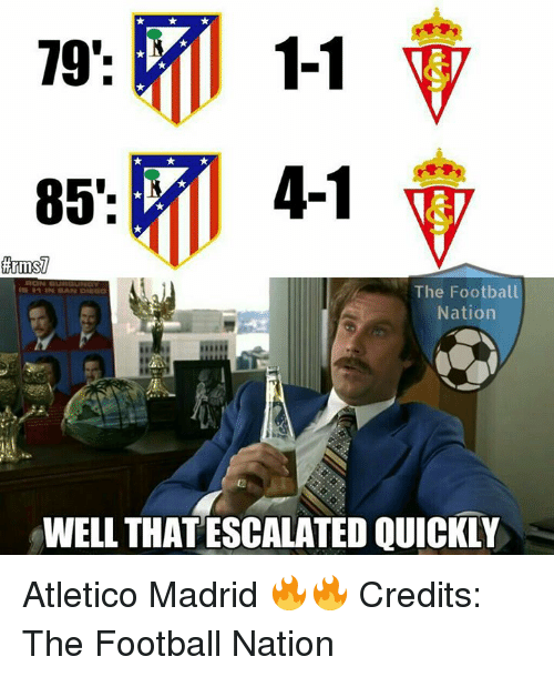 Escalates: 1-1  79'  4-1  85'  The Football  Nation  WELL THAT ESCALATED QUICKLY Atletico Madrid 🔥🔥  Credits: The Football Nation