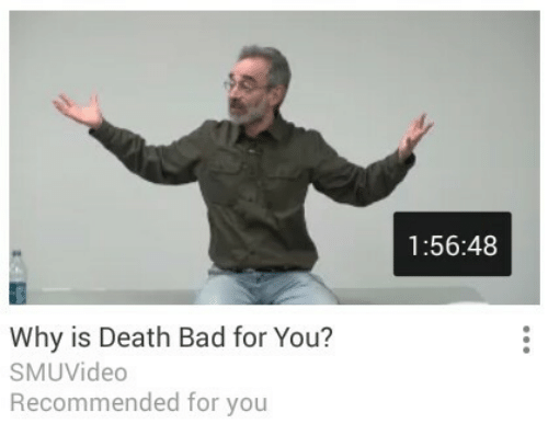 Recommended: 1:56:48  Why is Death Bad for You?  SMUVidedo  Recommended for you