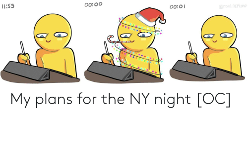 Plans: |1:59  00:00  00:01  @TOHA. NEPLOHO My plans for the NY night [OC]
