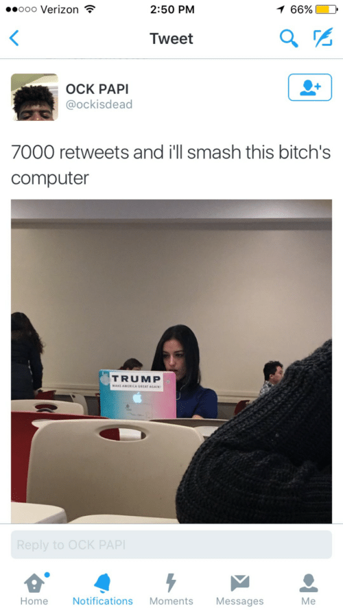 America, Smashing, and Verizon: 1 66%  o00 Verizon  2:50 PM  Tweet  OCK PAPI  @ockisdead  7000 retweets and i'll smash this bitch's  computer  TRUMP  MAKE AMERICA GREAT AGAIN  Reply to OCK PAP  Notifications  Home  Moments  Messages  Me
