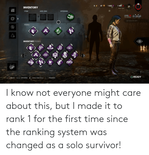 Friends, Survivor, and Heart: 1 825  47  1 469  27  INVENTORY  heart-eyes  5.  ITEM  ADD-ONS  OFFERING  LEVEL 50  KO R3>  YUI KIMURA  CHARACTER INFO  PERKS  INVENTORY/PERKS  L1  R1  PAGE 1/3  AREADY  O BACK  OPTIONS OPTIONS  DAILY RITUALS  FRIENDS I know not everyone might care about this, but I made it to rank 1 for the first time since the ranking system was changed as a solo survivor!