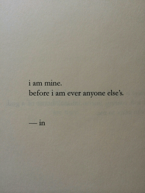 Mine, Anyone, and Ever: 1 am mine.  before i am ever anyone else's.  -in