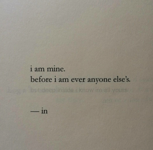 Mine, Anyone, and Ever: 1 am mine.  before i am ever anyone else's.  SI  yours  in