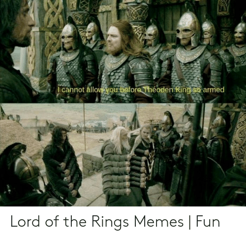 Funny Lord Of The Rings: 1 cannot ållo  en king so armed Lord of the Rings Memes | Fun