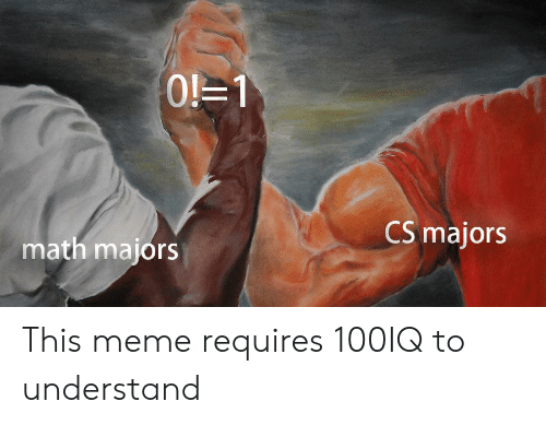 Meme, Math, and This: 1  CS majors  math majors This meme requires 100IQ to understand