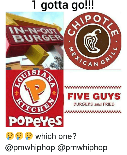 Popeye: 1 gotta go!  APO  CAN  FIVE GUYS  BURGERS and FRIES  Tc  POPeYes 😢😢😢 which one? @pmwhiphop @pmwhiphop