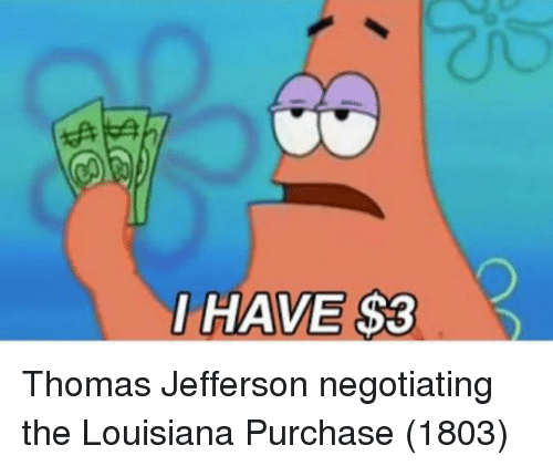 Thomas Jefferson, Louisiana, and Thomas: 1 HAVE S3 Thomas Jefferson negotiating the Louisiana Purchase (1803)