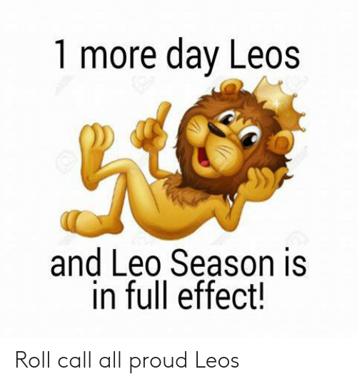 Proud, Leo, and Day: 1 more day Leos  and Leo Season is  in full effect! Roll call all proud Leos