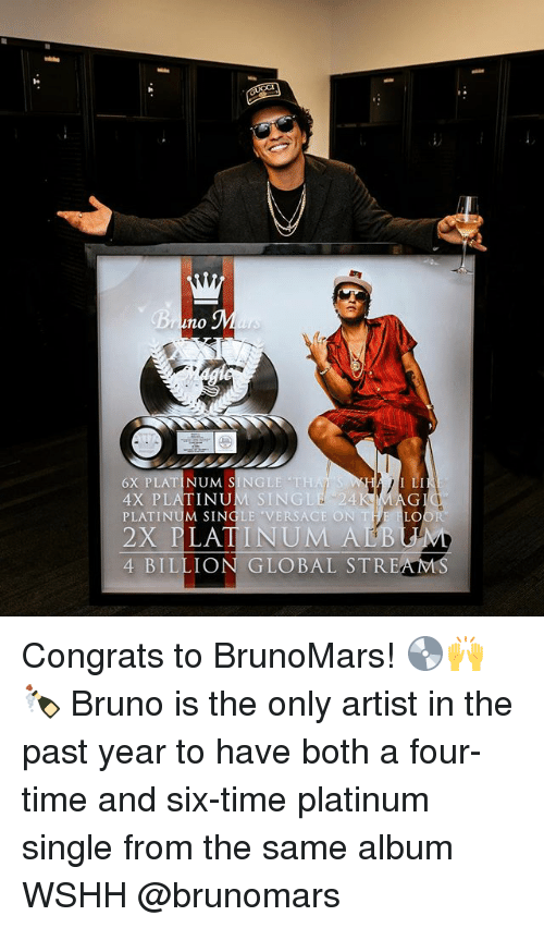 """Versace: 1  no  6X PLATINUM SINGLE TH  4X PLATINUM SINGLE 24  PLATINUM SINGLE """"VERSACE ON THE LO  2X PLATINUM AL  KMAG  4 BILLION GLOBAL STREAMS Congrats to BrunoMars! 💿🙌🍾 Bruno is the only artist in the past year to have both a four-time and six-time platinum single from the same album WSHH @brunomars"""