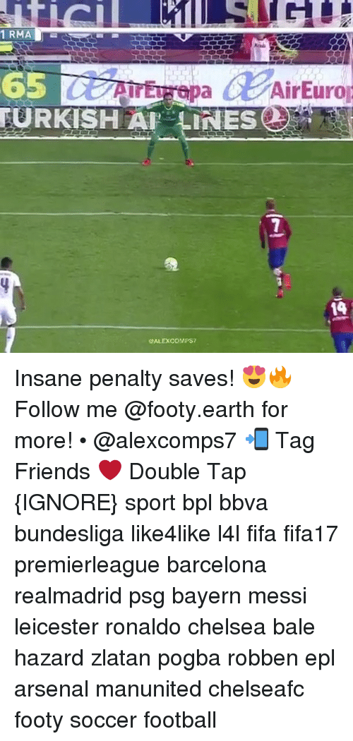bpl: 1 RMA  AirEurop  TURKISH LINES  14  CALEXCOMPST Insane penalty saves! 😍🔥 Follow me @footy.earth for more! • @alexcomps7 📲 Tag Friends ❤️ Double Tap {IGNORE} sport bpl bbva bundesliga like4like l4l fifa fifa17 premierleague barcelona realmadrid psg bayern messi leicester ronaldo chelsea bale hazard zlatan pogba robben epl arsenal manunited chelseafc footy soccer football