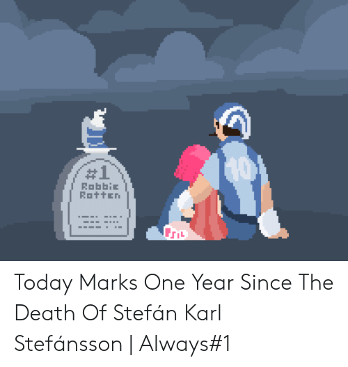 Karl:  #1  RobbiE  Rotten Today Marks One Year Since The Death Of Stefán Karl Stefánsson | Always#1