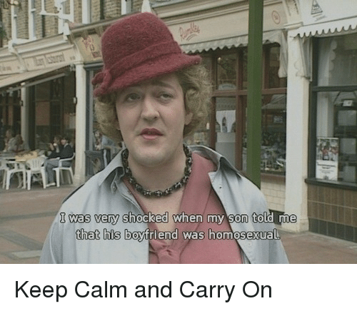 keep calm and carry on: 1 was very shocked when my son told me  hat his boyfriend was homosexual <p>Keep Calm and Carry On</p>