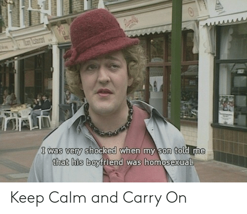 keep calm and carry on: 1 was very shocked when my son told me  hat his boyfriend was homosexual Keep Calm and Carry On