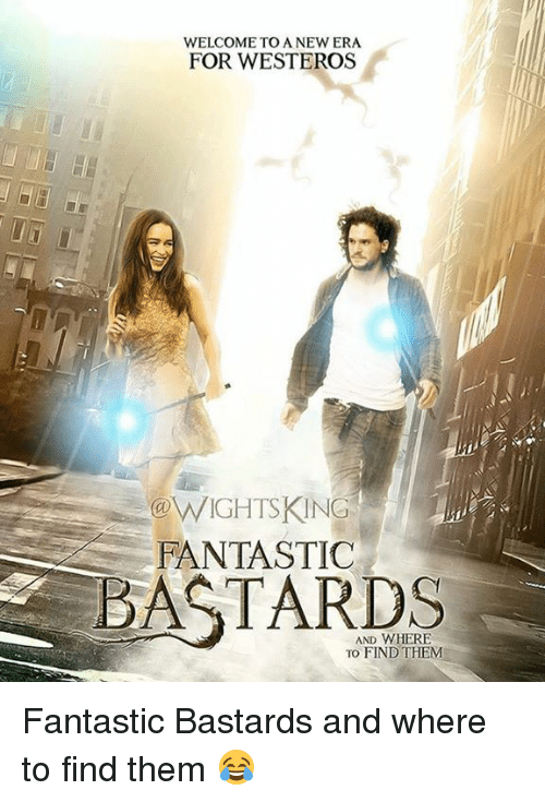 Westero: 1  WELCOME TO A NEW ERA  FOR WESTEROS  NIGHTS KING  FANTASTIC  AND WHERE  TO FIND THEM Fantastic Bastards and where to find them 😂