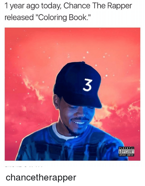 "Chance the Rapper, Memes, and Book: 1 year ago today, Chance The Rapper  released ""Coloring Book.""  PAI ENT AL  ADVISORY  EIPLICIT CONTENT chancetherapper"