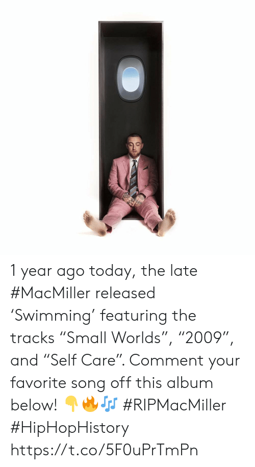 "Today, Song, and Comment: 1 year ago today, the late #MacMiller released 'Swimming' featuring the tracks ""Small Worlds"", ""2009"", and ""Self Care"". Comment your favorite song off this album below! 👇🔥🎶 #RIPMacMiller #HipHopHistory https://t.co/5F0uPrTmPn"