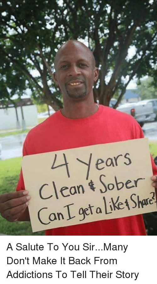 Salute To You: 1 Years  Clean Sober  CanI get a Liket Share A Salute To You Sir...Many Don't Make It Back From Addictions To Tell Their Story