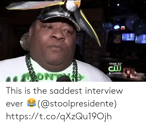 interview: 10:04 320  ONT  DCBSPhilly This is the saddest interview ever 😂(@stoolpresidente) https://t.co/qXzQu19Ojh
