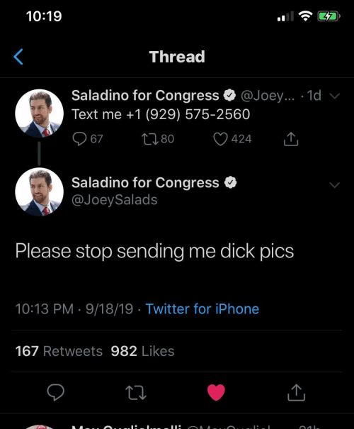 congress: 10:19  Thread  Saladino for Congress  @Joey... 1d v  Text me +1 (929) 575-2560  2180  67  424  Saladino for Congress  @JoeySalads  Please stop sending  me dick pics  10:13 PM 9/18/19 Twitter for iPhone  167 Retweets 982 Likes